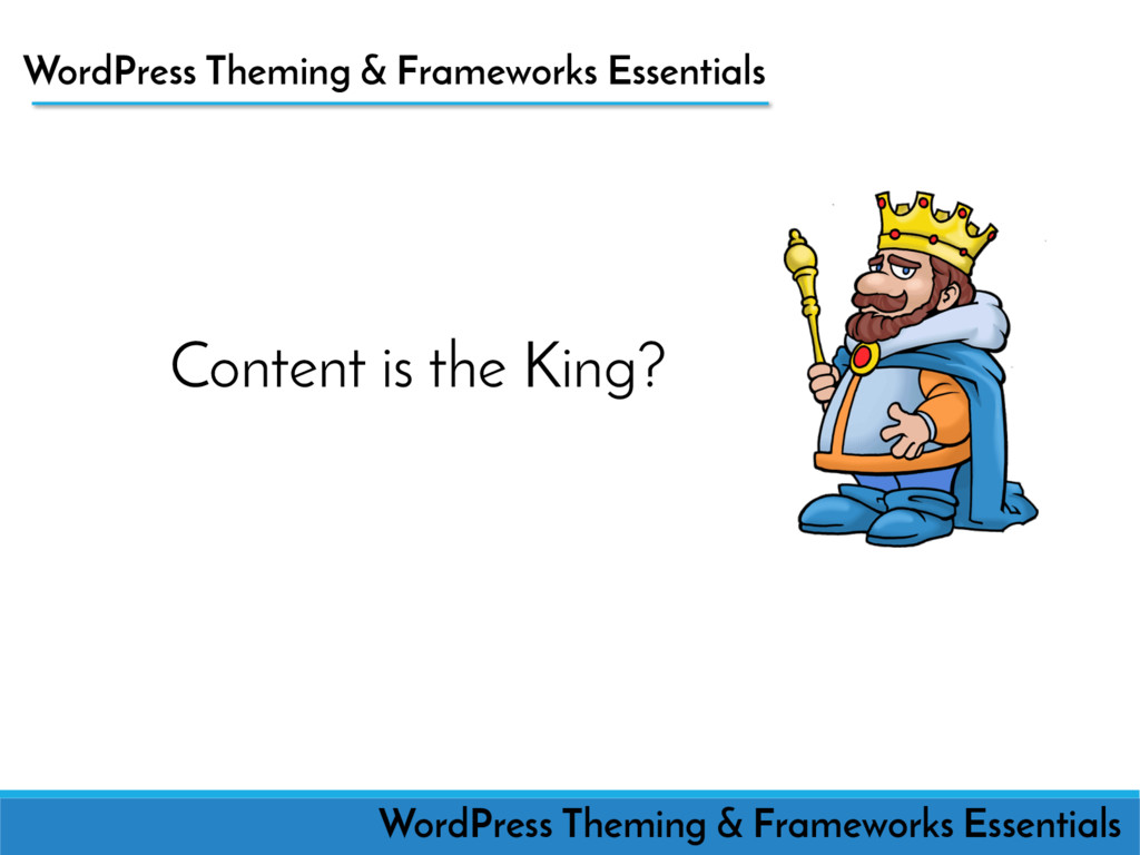 Content is the King? WordPress Theming & Framew...