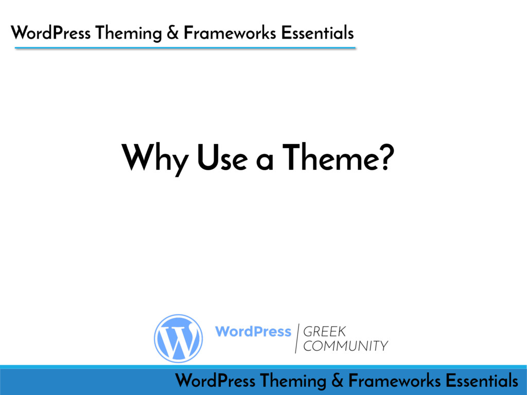 Why Use a Theme? WordPress Theming & Frameworks...