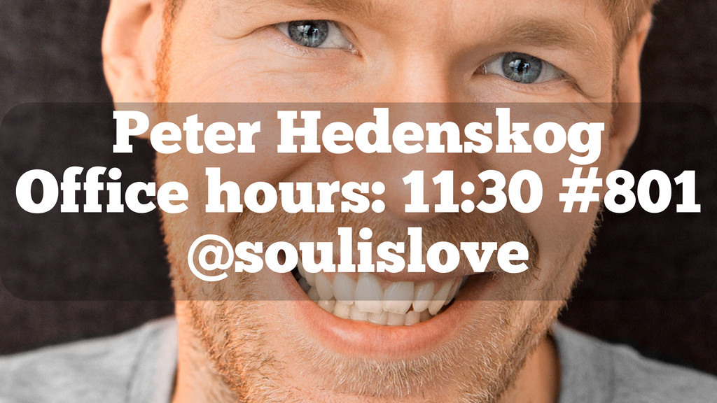 Peter Hedenskog Office hours: 11:30 #801 @souli...