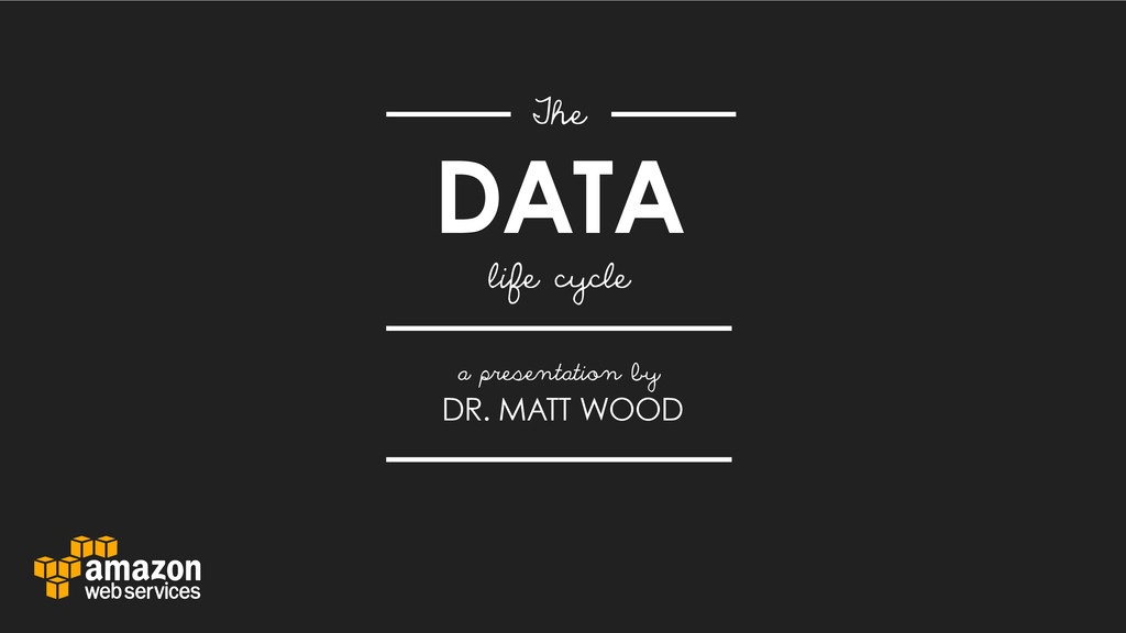 DATA The life cycle a presentation by DR. MATT ...