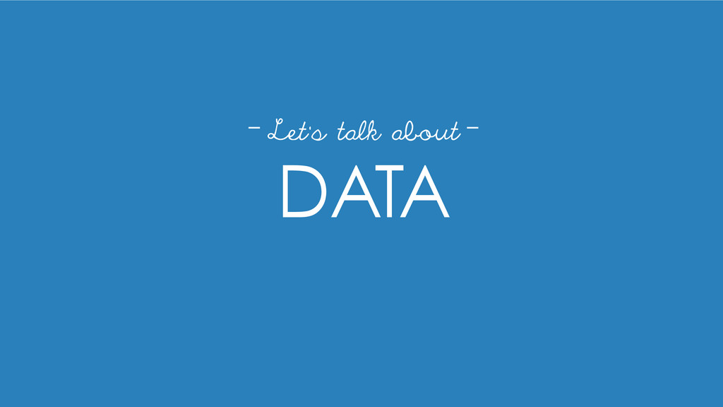 DATA Let's talk about