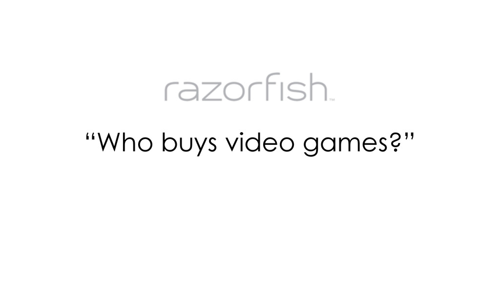 """Who buys video games?"""