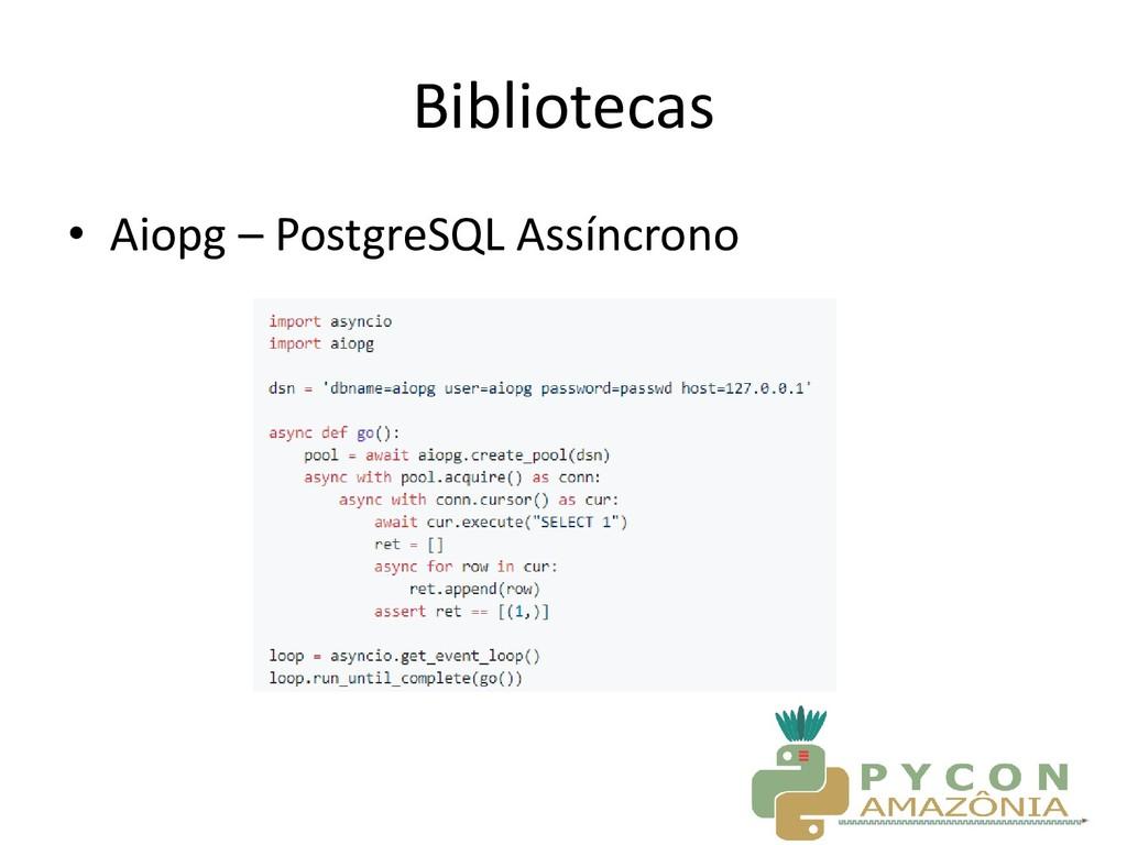 Bibliotecas • Aiopg – PostgreSQL Assíncrono