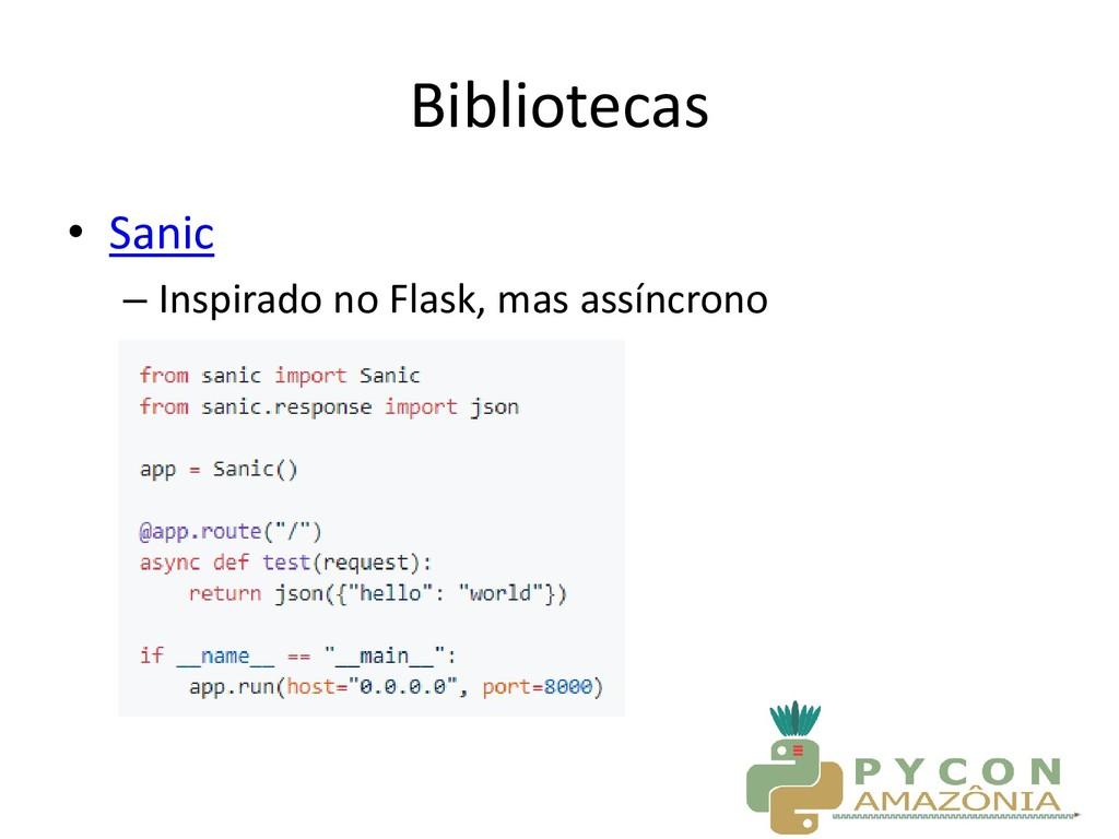 Bibliotecas • Sanic – Inspirado no Flask, mas a...