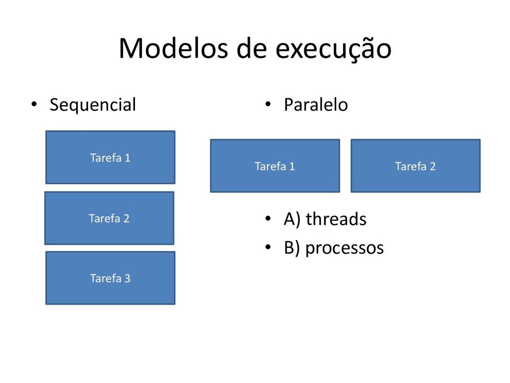 Modelos de execução • Sequencial • Paralelo • A...