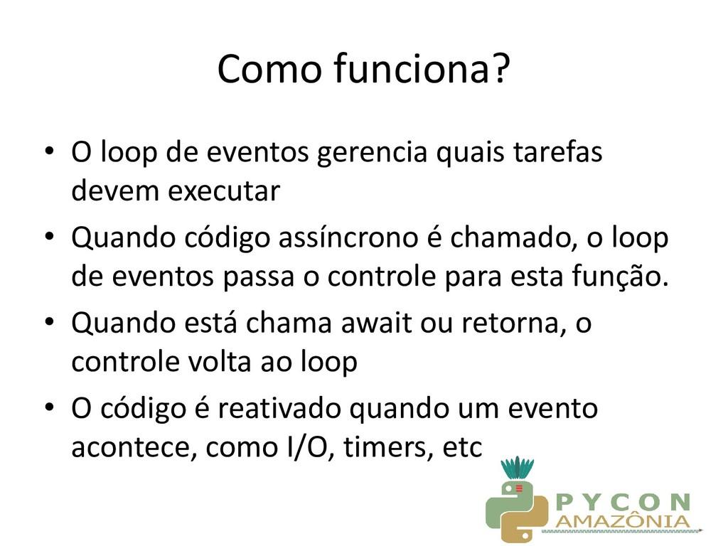 Como funciona? • O loop de eventos gerencia qua...