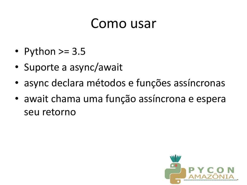 Como usar • Python >= 3.5 • Suporte a async/awa...
