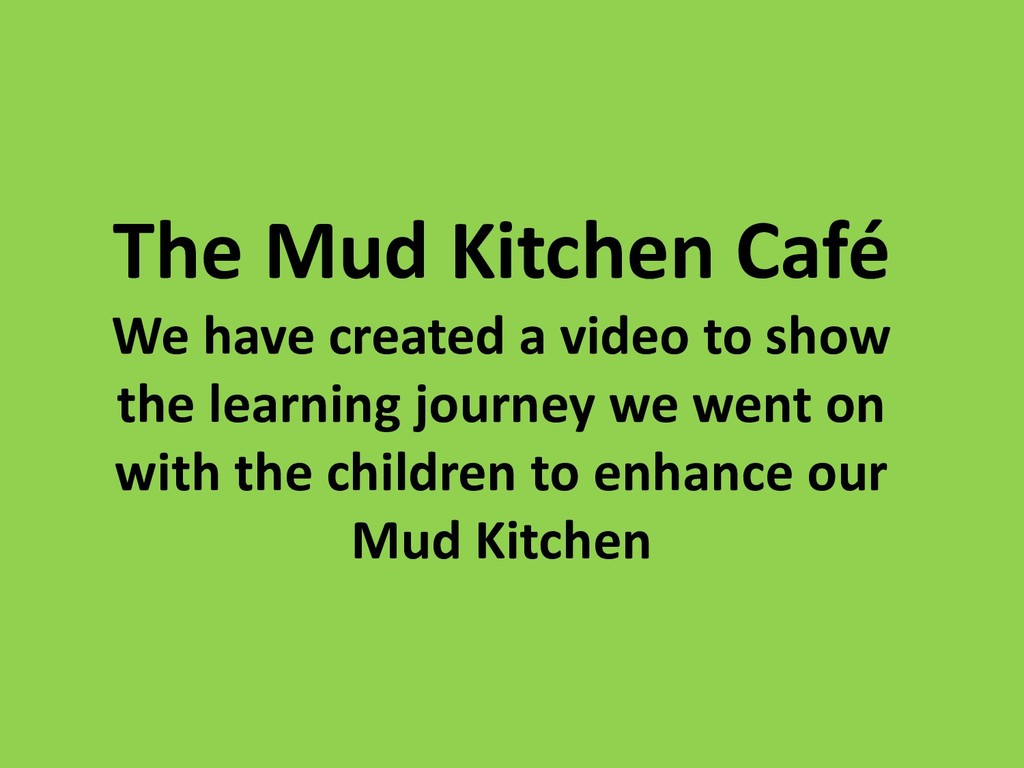 The Mud Kitchen Café We have created a video to...