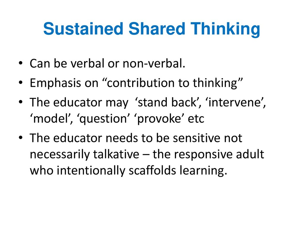 Sustained Shared Thinking • Can be verbal or no...
