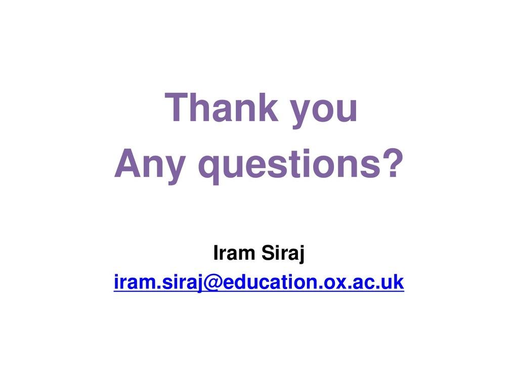 Thank you Any questions? Iram Siraj iram.siraj@...