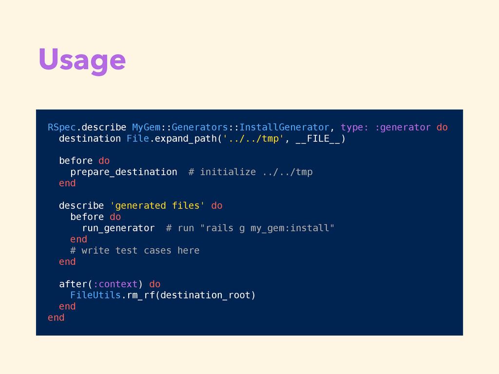 Usage RSpec.describe MyGem::Generators::Install...