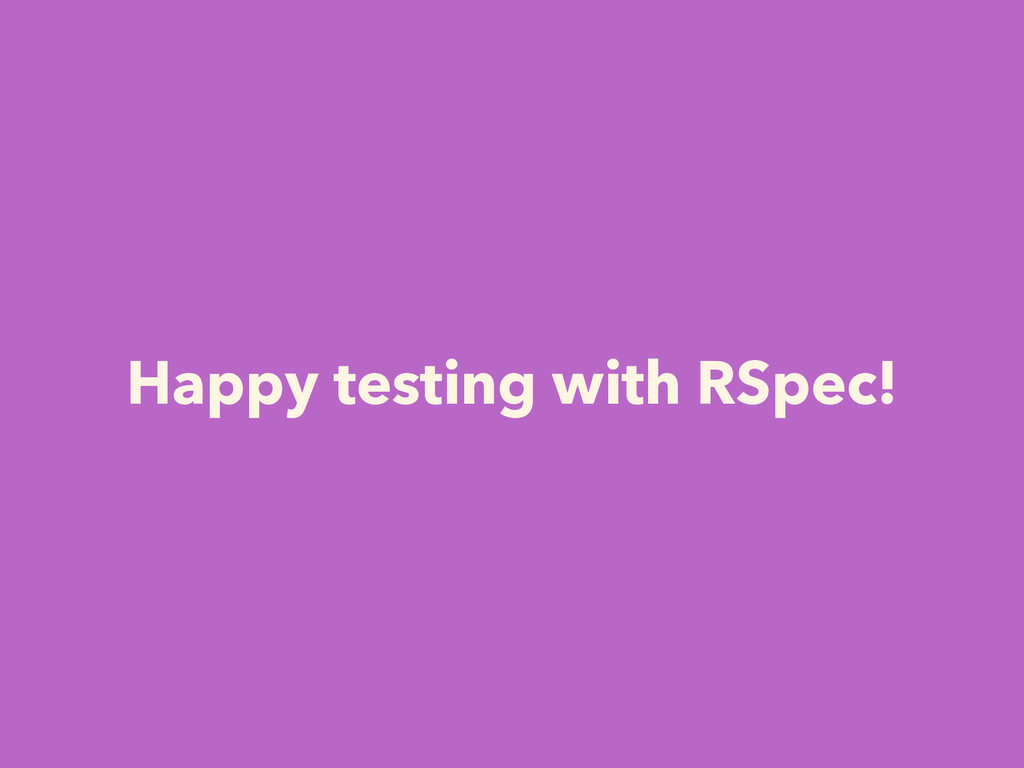 Happy testing with RSpec!