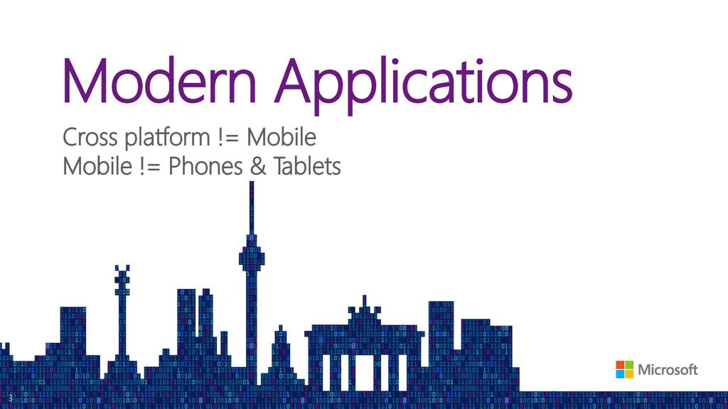 Modern Applications Cross platform != Mobile Mo...