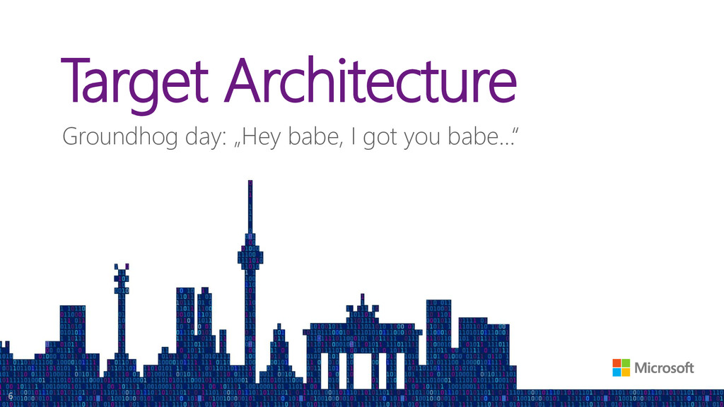 "Target Architecture Groundhog day: ""Hey babe, I..."