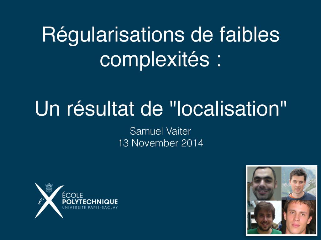 Régularisations de faibles complexités : Un rés...