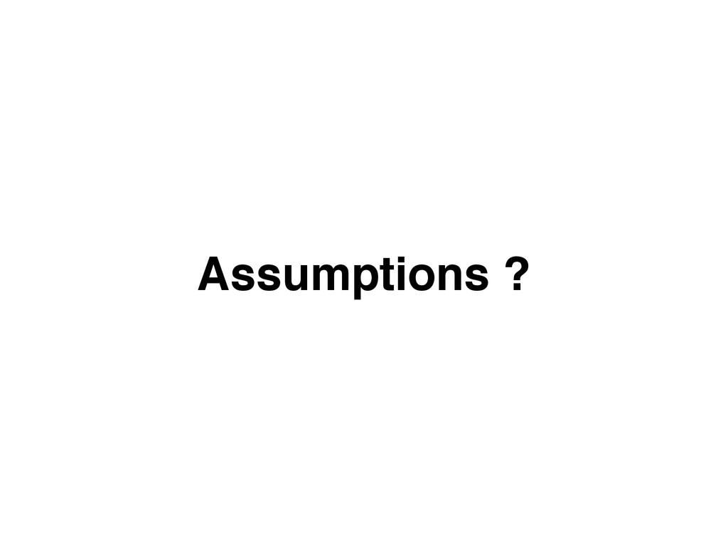 Assumptions ?