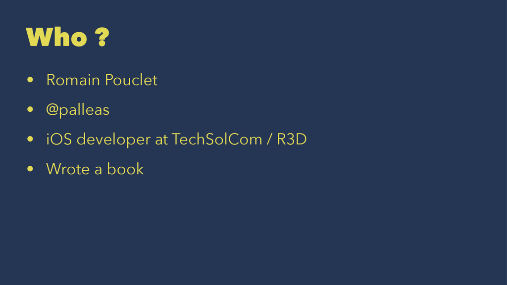 Who ? • Romain Pouclet • @palleas • iOS develop...