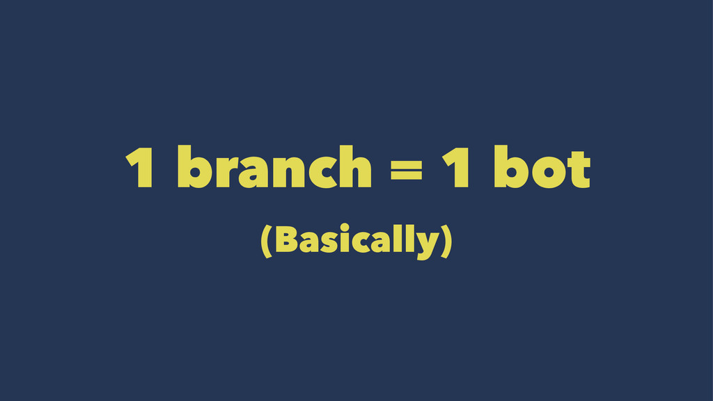 1 branch = 1 bot (Basically)