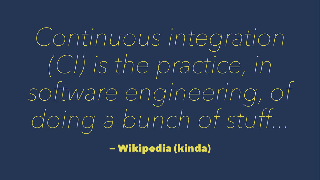 Continuous integration (CI) is the practice, in...