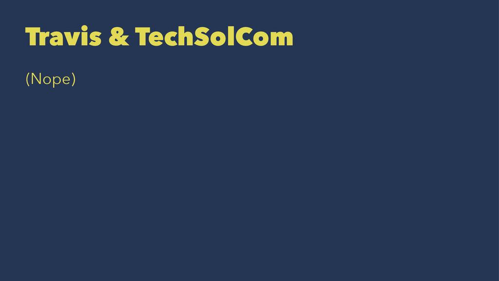 Travis & TechSolCom (Nope)