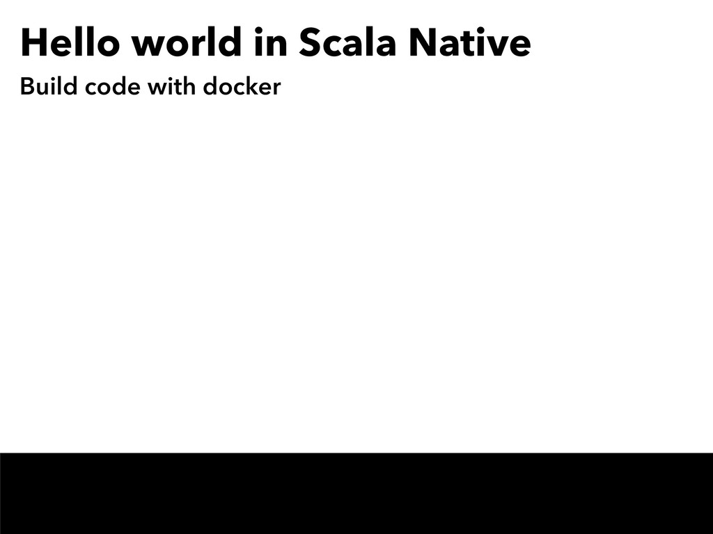 Hello world in Scala Native Build code with doc...