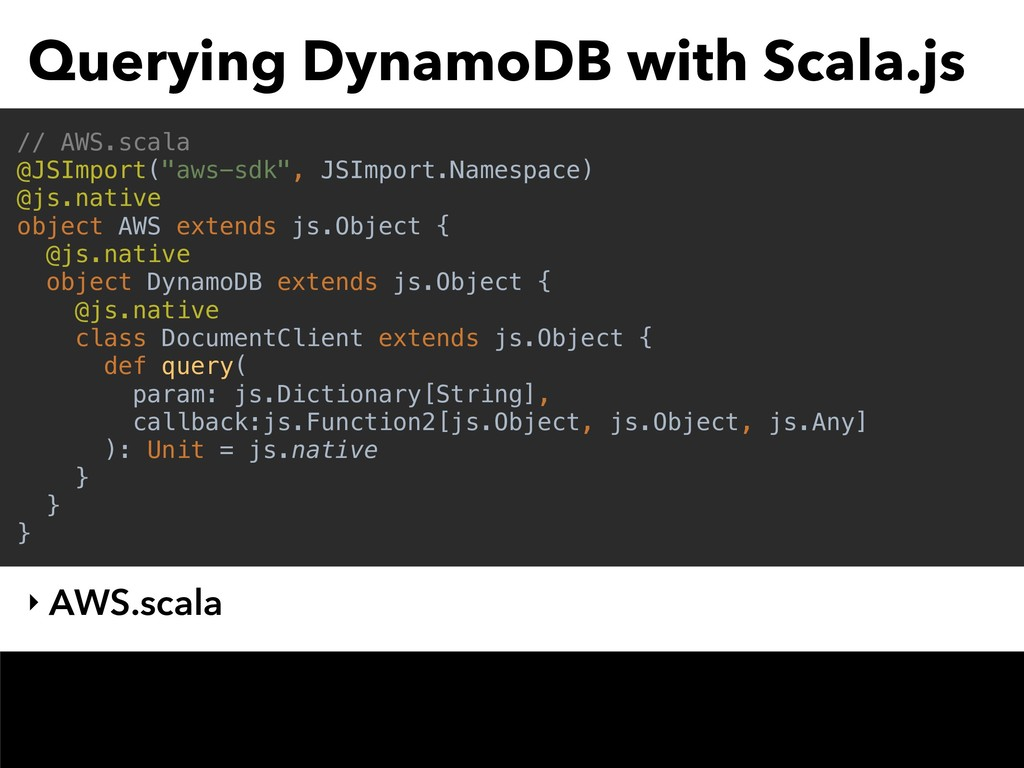 Querying DynamoDB with Scala.js ‣ AWS.scala // ...