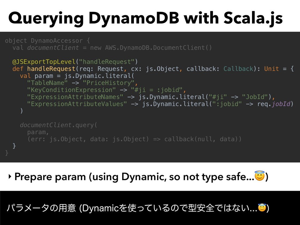 Querying DynamoDB with Scala.js ‣ Prepare param...