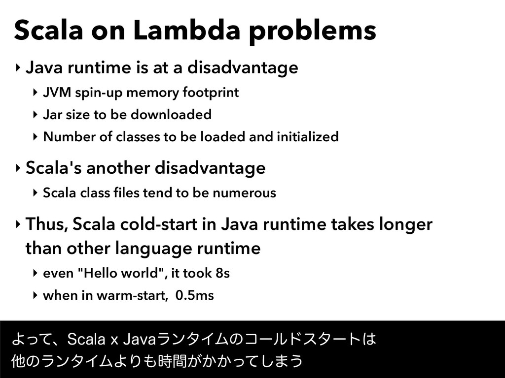Scala on Lambda problems ‣ Java runtime is at a...