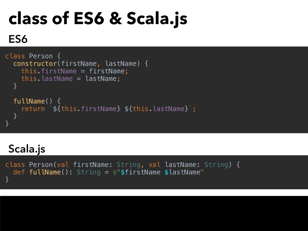 class of ES6 & Scala.js class Person(val firstN...