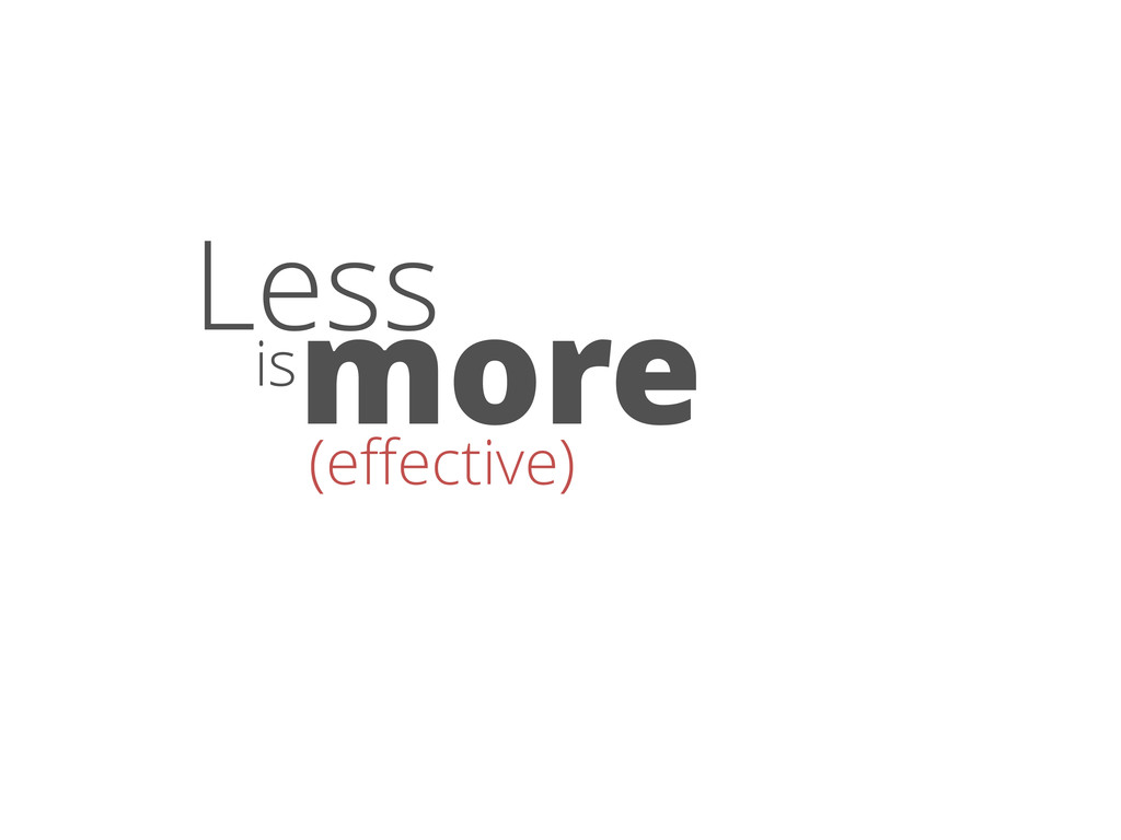 Less is more (effective)