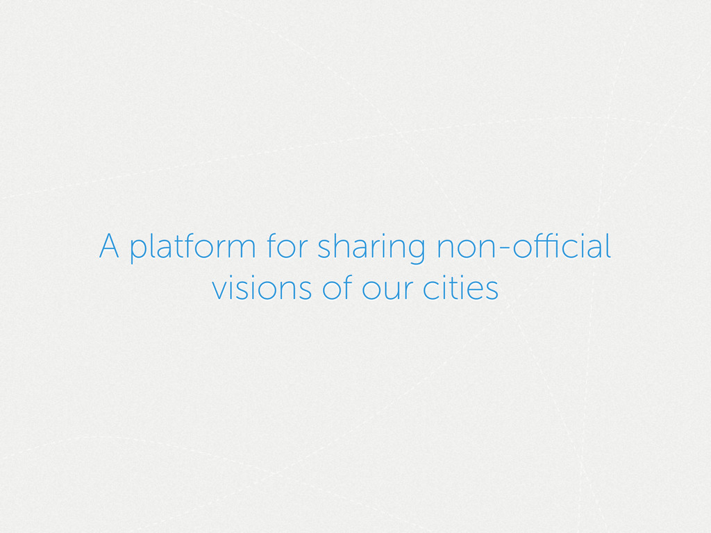A platform for sharing non-official visions of ou...