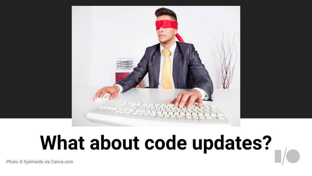 What about code updates? Photo © hjalmeida via ...