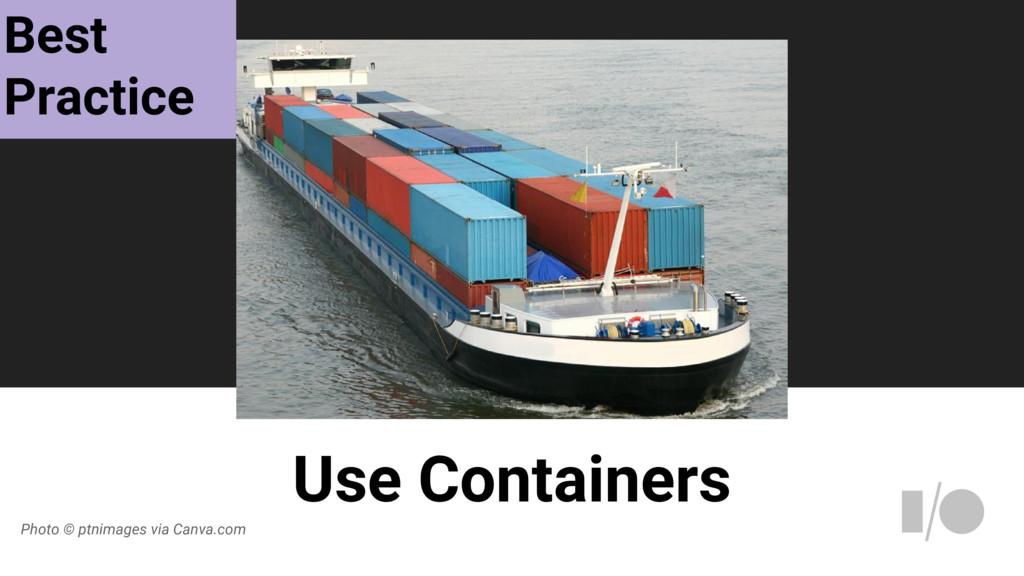 Use Containers Photo © ptnimages via Canva.com ...