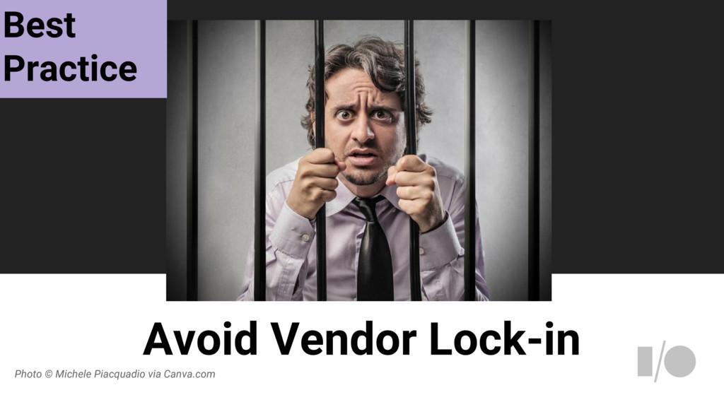 Avoid Vendor Lock-in Photo © Michele Piacquadio...