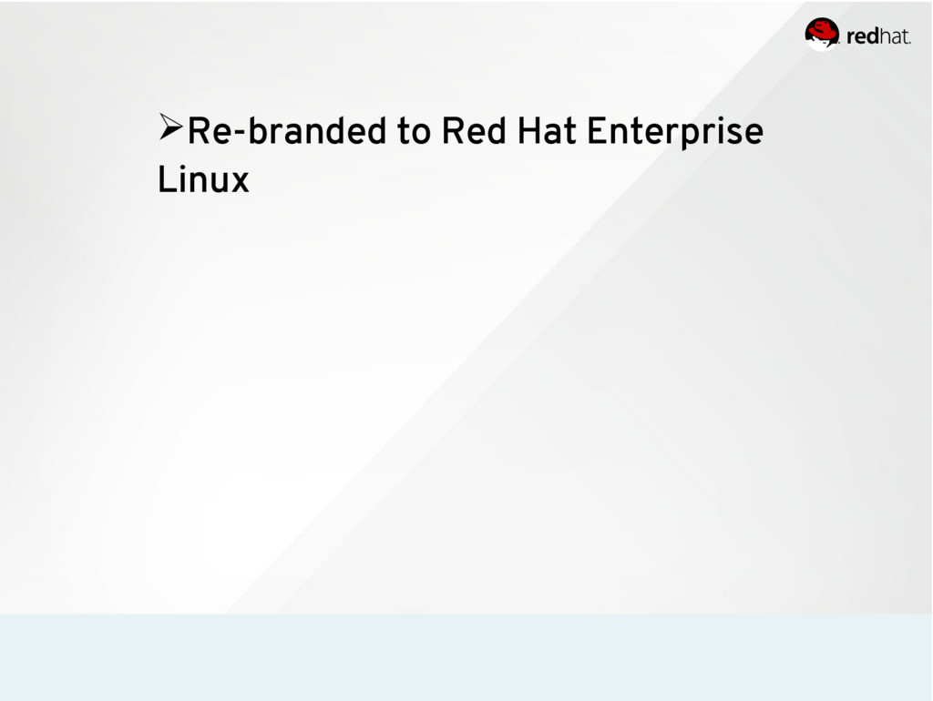 ➢Re-branded to Red Hat Enterprise Linux