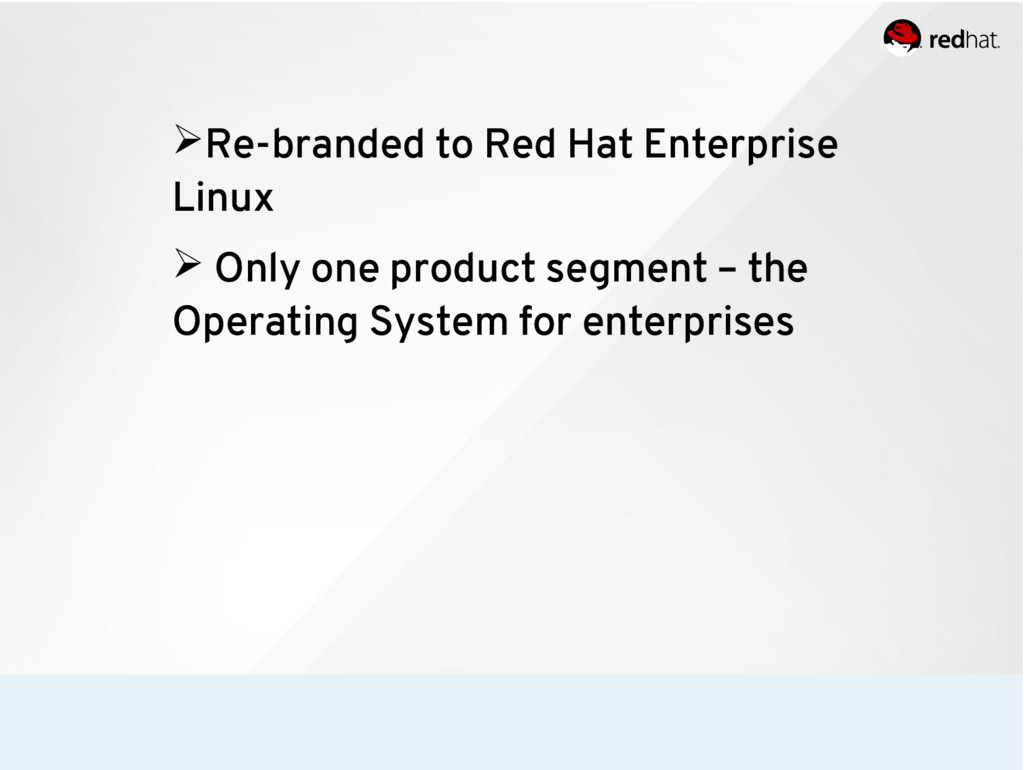 ➢Re-branded to Red Hat Enterprise Linux ➢ Only ...