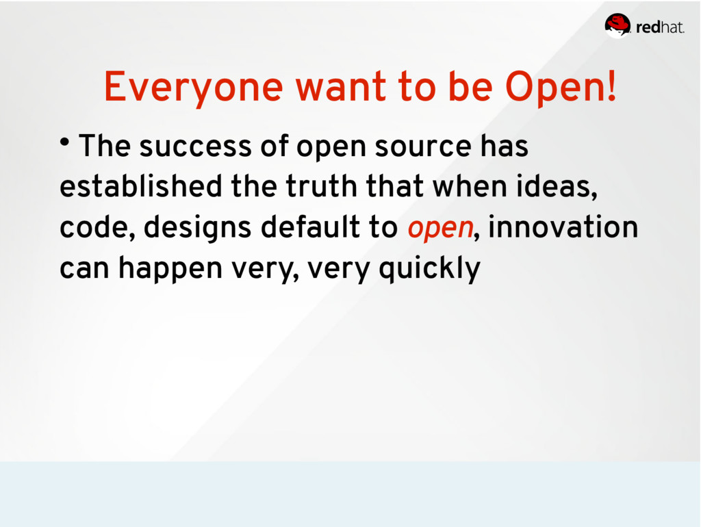 Everyone want to be Open! • The success of open...