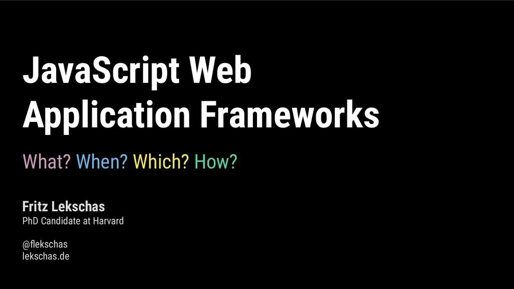 JavaScript Web Application Frameworks What? Whe...