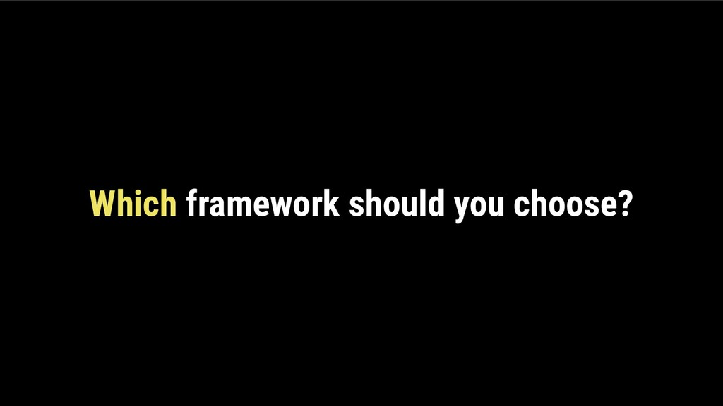Which framework should you choose?