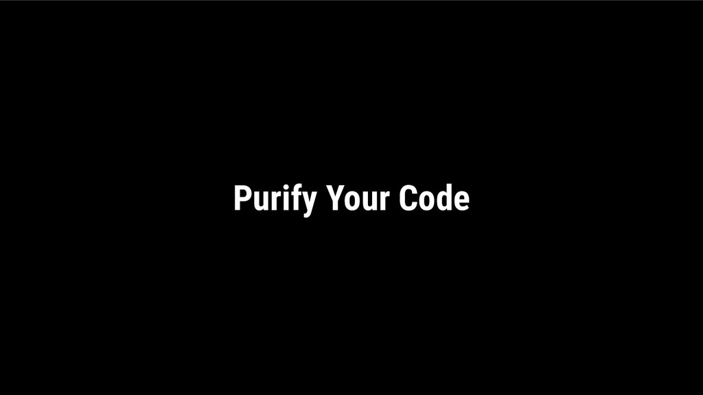 Purify Your Code