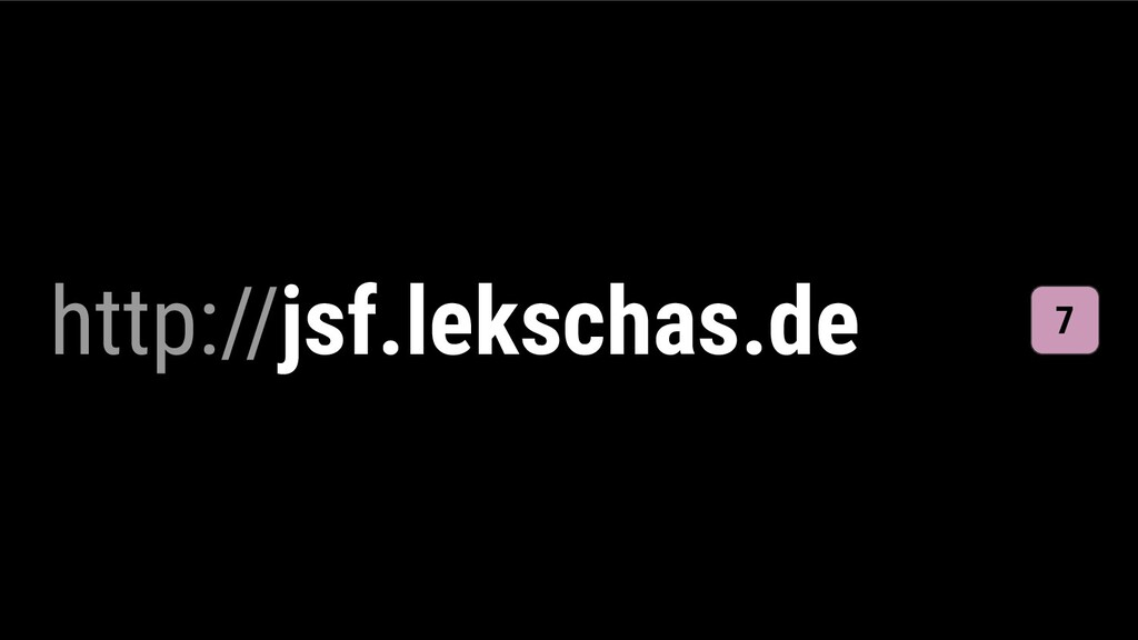 http://jsf.lekschas.de 7