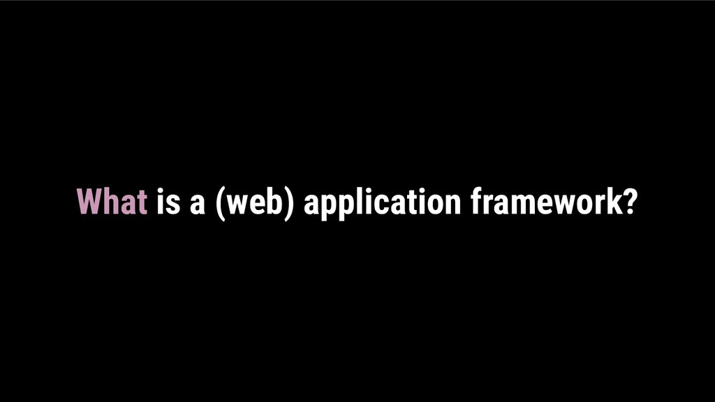 What is a (web) application framework?