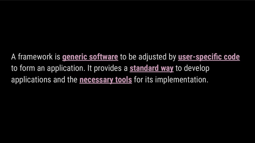 A framework is generic software to be adjusted ...