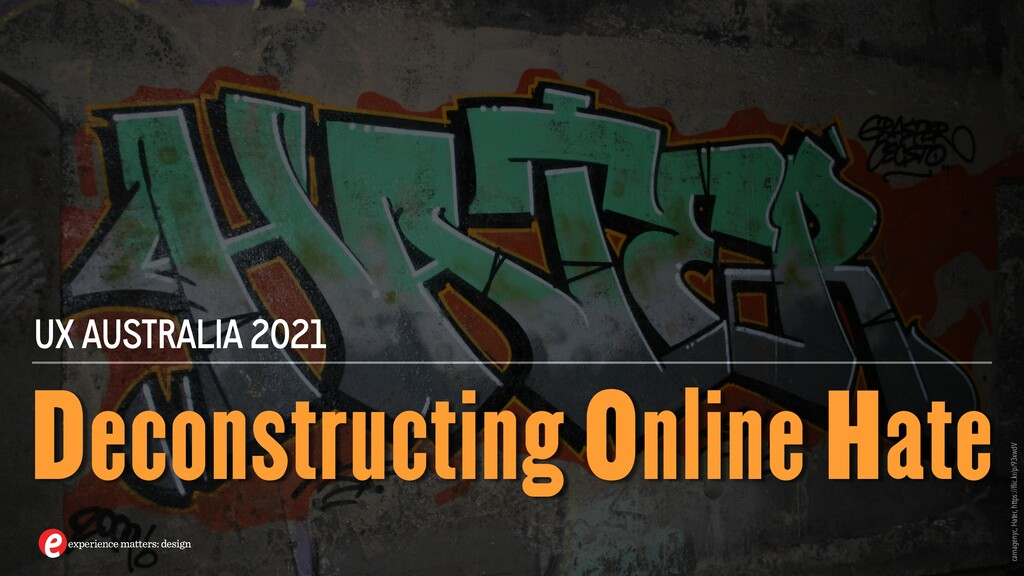 Deconstructing Online Hate UX AUSTRALIA 2021 ca...