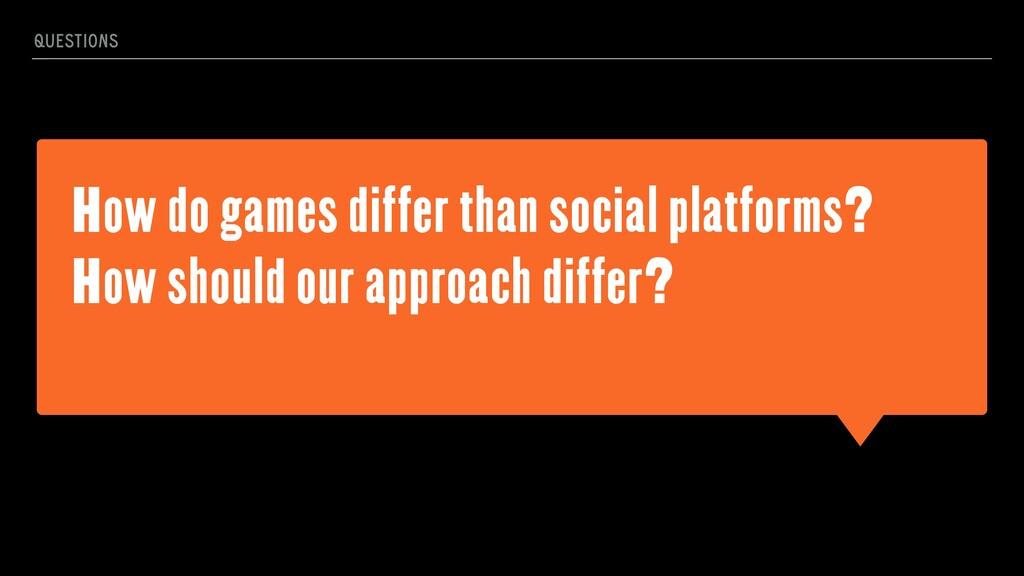 How do games differ than social platforms? How ...