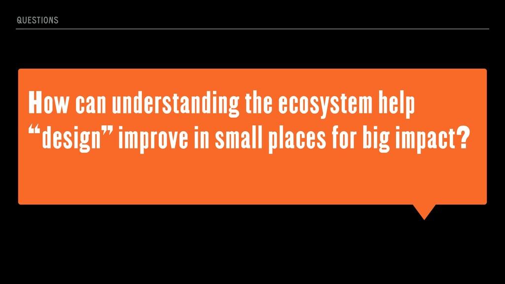 """How can understanding the ecosystem help """"desig..."""
