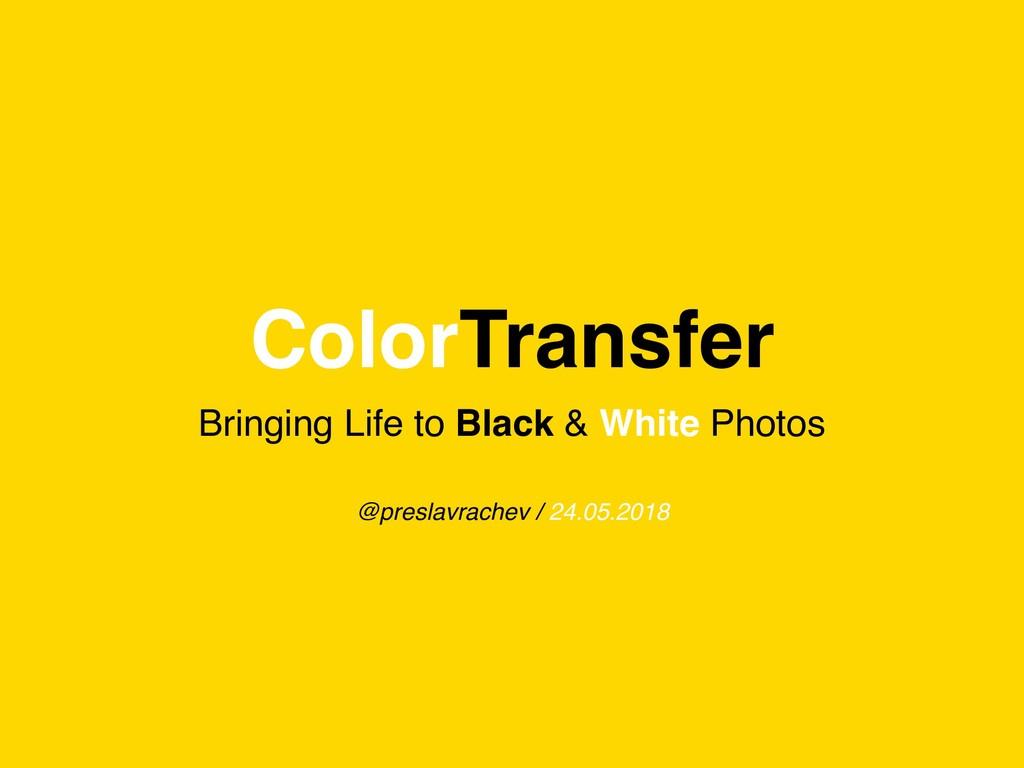 ColorTransfer Bringing Life to Black & White Ph...