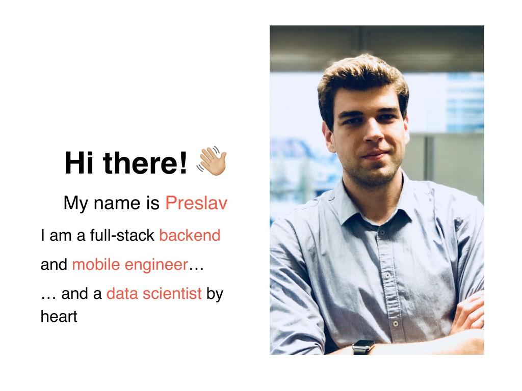 Hi there! ! My name is Preslav I am a full-stac...