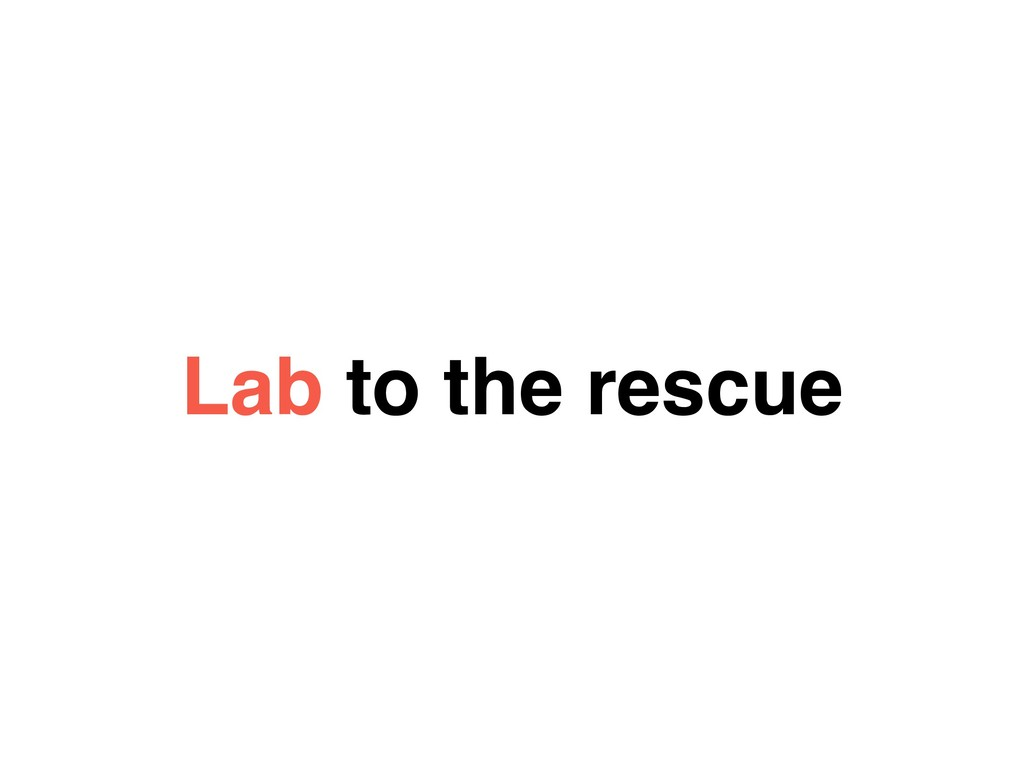 Lab to the rescue