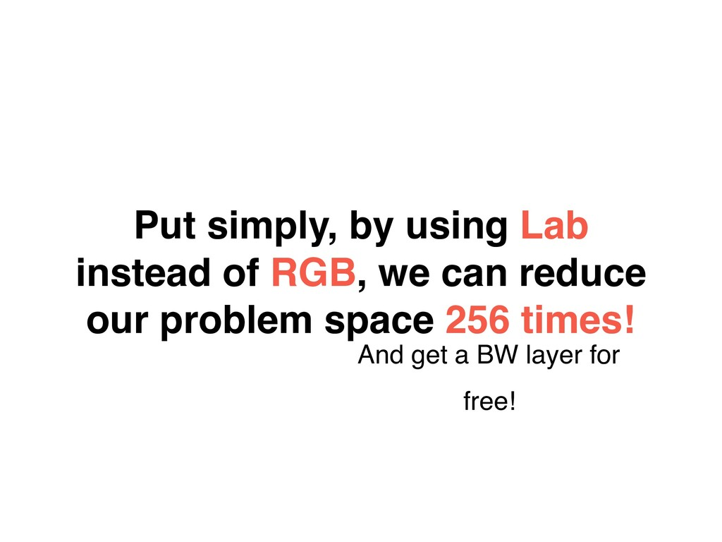 Put simply, by using Lab instead of RGB, we can...